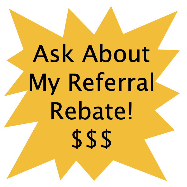 Ask about my referral rebate